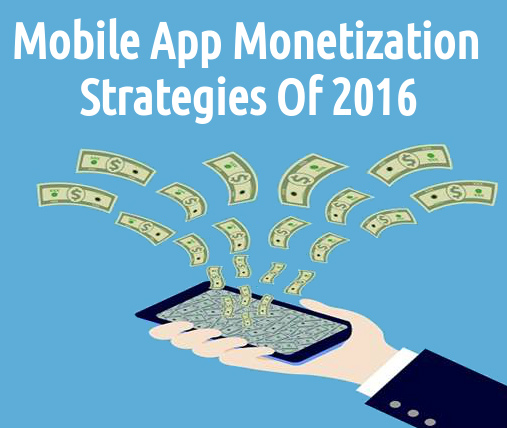 Mobile App Monetization Strategies Of 2016