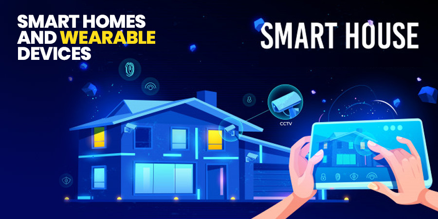 Smart Homes and Wearable Devices