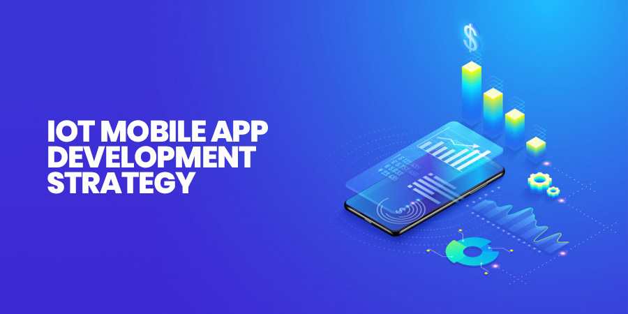 IOT Mobile App Development Strategy