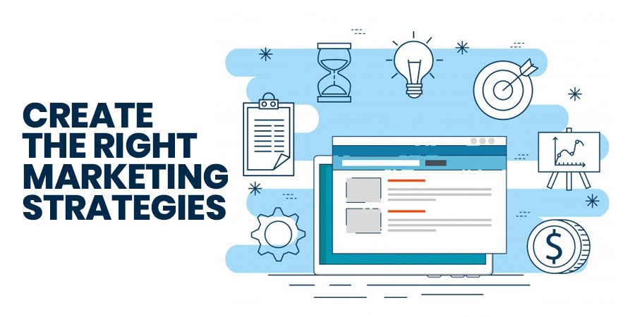 Create the Right Marketing Strategies