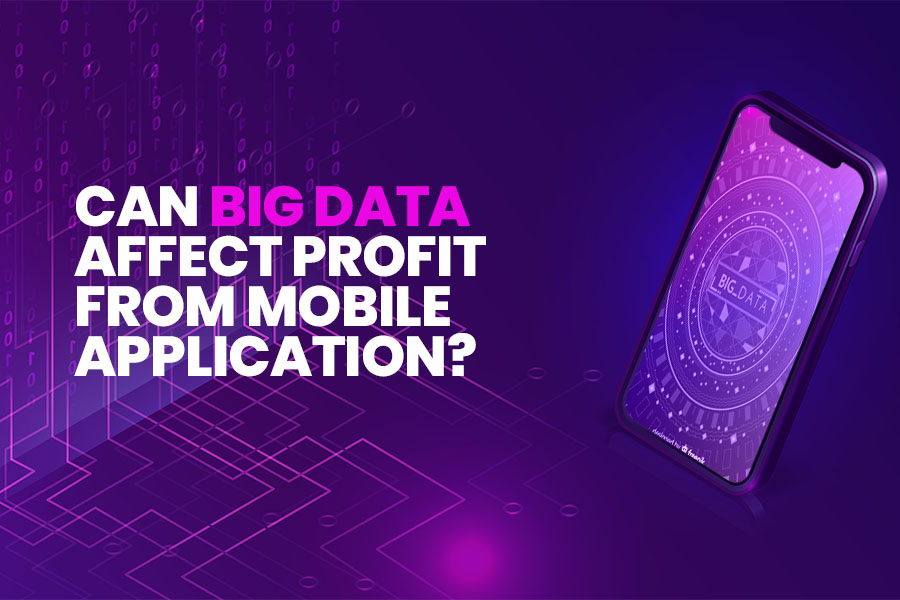 Can Big Data Affect Profit From Mobile Application