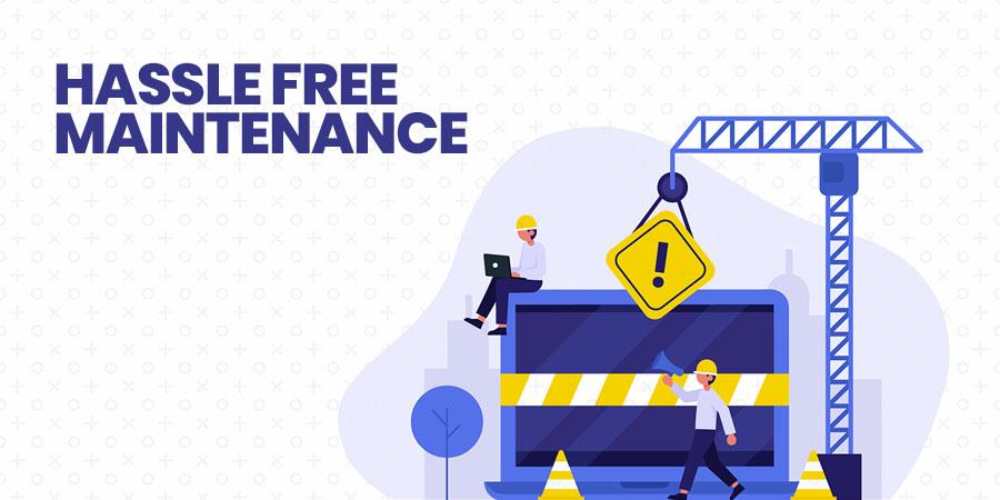 Hassle Free Maintenance