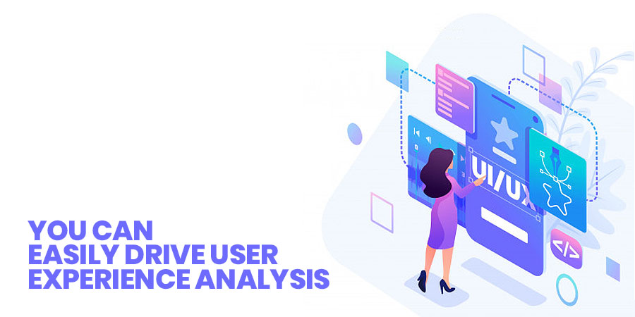 You Can Easily Drive User Experience Analysis