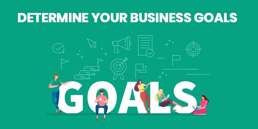 Determine Your Business Goals
