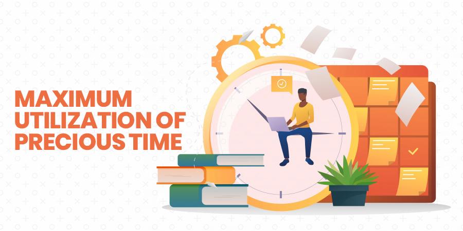 Maximum utilization of precious time