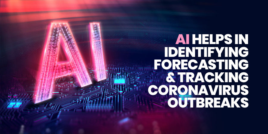 AI helps in identifying, forecasting and tracking coronavirus outbreaks