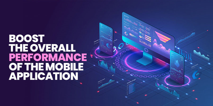 boost the overall performance of the mobile application