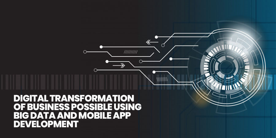 digital transformation of business possible using Big Data and Mobile app development