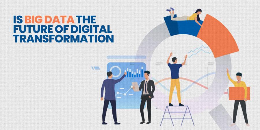 Is Big Data the future of Digital Transformation
