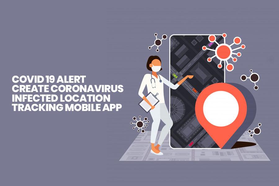 Coronavirus Infected Location Tracking Mobile App