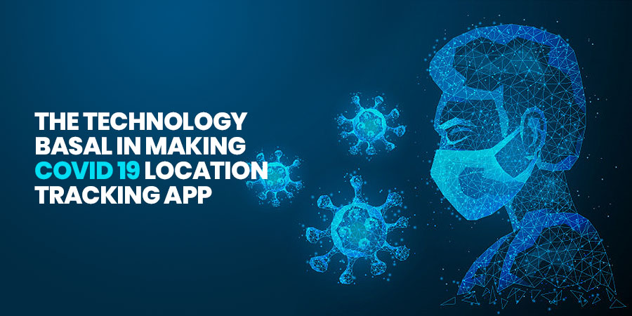 The Technology Basal In Making COVID-19 Location Tracking App